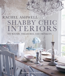 Shabby Chic Interiors : My Rooms, Treasures, and Trinkets, Hardback Book