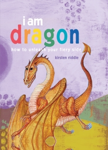 I Am Dragon : How to Unleash Your Fiery Side, Hardback Book