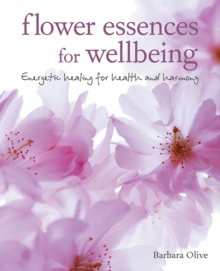 Flower Essences for Well-being : Energetic Healing for Health and Harmony, Paperback Book
