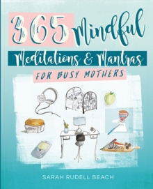 Mindful Moments for Busy Mothers : Daily Meditations and Mantras for Greater Calm, Balance and Joy, Hardback Book