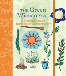 The Green Wiccan Year : Celebrations, Rituals, Herbal Magic, and Kitchen Witchery, Hardback Book