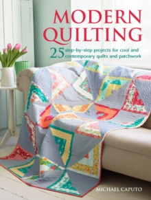 Modern Quilting : 25 Step-by-Step Projects for Cool and Contemporary Patchwork and Quilts, Paperback / softback Book