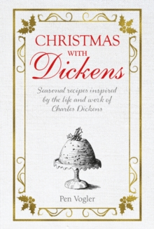 Christmas with Dickens : Seasonal Recipes Inspired by the Life and Work of Charles Dickens, Hardback Book
