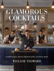 Glamorous Cocktails : Fashionable Mixes from Iconic London Bars, Hardback Book