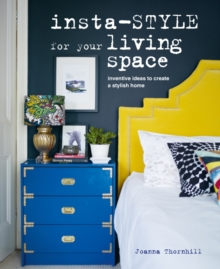 Insta-style for Your Living Space : Inventive Ideas and Quick Fixes to Create a Stylish Home, Hardback Book