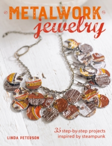 Metalwork Jewelry : 35 Step-by-Step Projects Inspired by Steampunk, Paperback / softback Book