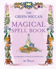 The Green Wiccan Magical Spell Book : A Compendium of Magical Knowledge, Paperback / softback Book