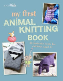 My First Animal Knitting Book : 30 Fantastic Knits for Children Aged 7+, Paperback / softback Book