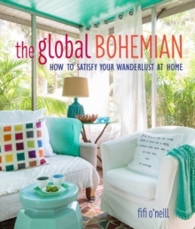 Global Bohemian : How to Satisfy Your Wanderlust at Home, Hardback Book