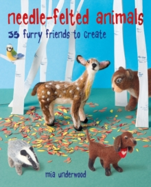Needle-Felted Animals : 35 Furry Friends to Create, Paperback / softback Book