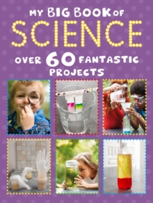 My Big Book of Science : Over 60 Exciting Experiments to Boost Your Stem Science Skills, Paperback / softback Book