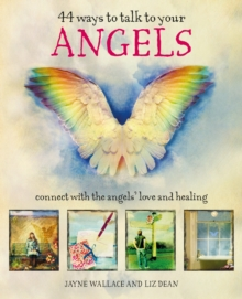 44 Ways to Talk to Your Angels : Connect with the angels' love and healing, EPUB eBook