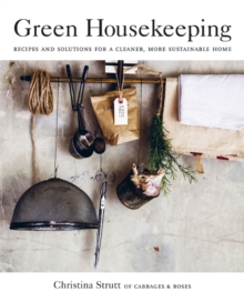 Green Housekeeping : Recipes and Solutions for a Cleaner, More Sustainable Home, Paperback / softback Book