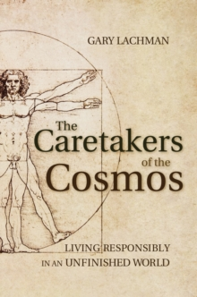The Caretakers of the Cosmos : Living Responsibly in an Unfinished World, Paperback / softback Book