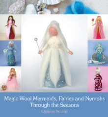 Magic Wool Mermaids, Fairies and Nymphs Through the Seasons, Paperback Book