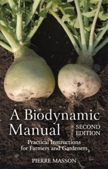 A Biodynamic Manual : Practical Instructions for Farmers and Gardeners, Paperback / softback Book