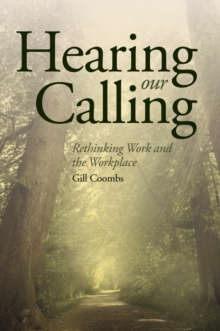 Hearing Our Calling : Rethinking Work and the Workplace, Paperback / softback Book