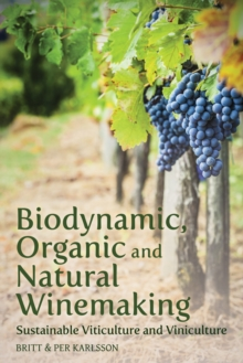 Biodynamic, Organic and Natural Winemaking : Sustainable Viticulture and Viniculture, Paperback Book