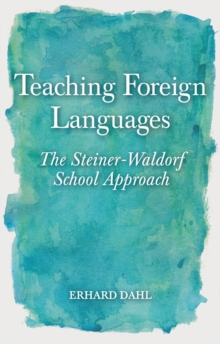 Teaching Foreign Languages : The Steiner-Waldorf School Approach, Paperback Book
