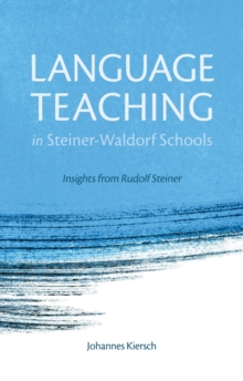 Language Teaching in Steiner-Waldorf Schools : Insights from Rudolf Steiner, Paperback / softback Book