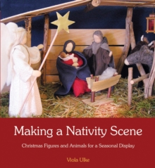 Making a Nativity Scene : Christmas Figures and Animals for a Seasonal Display, Paperback Book