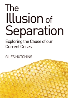 The Illusion of Separation : Exploring the Cause of our Current Crises, Paperback / softback Book