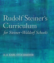 Rudolf Steiner's Curriculum for Steiner-Waldorf Schools : An Attempt to Summarise His Indications, Paperback Book