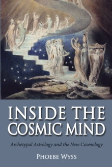 Inside the Cosmic Mind : Archetypal Astrology and the New Cosmology, EPUB eBook