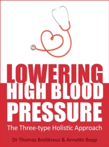 Lowering High Blood Pressure : The Three-type Holistic Approach, EPUB eBook