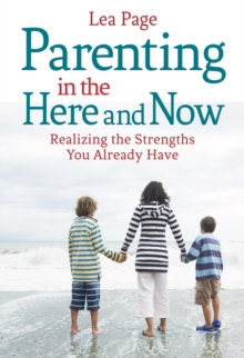Parenting in the Here and Now : Realizing the Strengths You Already Have, Paperback / softback Book
