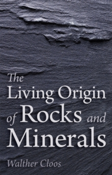 The Living Origin of Rocks and Minerals, Paperback / softback Book