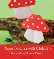 Paper Folding with Children : Fun and Easy Origami Projects, Paperback Book