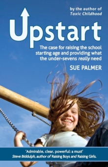 Upstart : The case for raising the school starting age and providing what the under-sevens really need, Paperback / softback Book