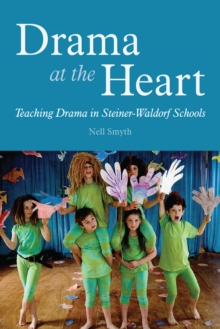 Drama at the Heart : Teaching Drama in Steiner-Waldorf Schools, Paperback Book