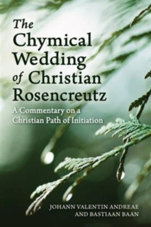 The Chymical Wedding of Christian Rosenkreutz : A Commentary on a Christian Path of Initiation, Paperback / softback Book