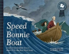 Speed Bonnie Boat : A Tale from Scottish History Inspired by the Skye Boat Song, Paperback / softback Book