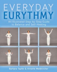 An Illustrated Guide to Everyday Eurythmy : Discover Balance and Self-Healing Through Movement, Paperback Book