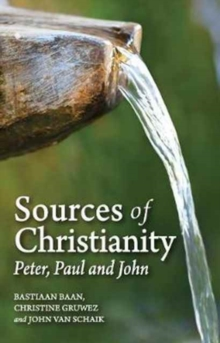 Sources of Christianity : Peter, Paul and John, Paperback Book