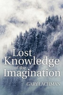 Lost Knowledge of the Imagination, Paperback Book