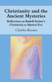 Christianity and the Ancient Mysteries : Reflections on Rudolf Steiner's Christianity as Mystical Fact, Paperback / softback Book