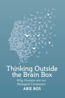 Thinking Outside the Brain Box : Why Humans Are Not Biological Computers, EPUB eBook