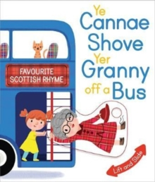 Ye Cannae Shove Yer Granny Off A Bus : A Favourite Scottish Rhyme with Moving Parts, Board book Book