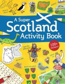 A Super Scotland Activity Book : Games, Puzzles, Drawing, Stickers and More, Paperback Book