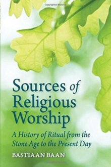 Sources of Religious Worship : A History of Ritual from the Stone Age to the Present Day, Paperback / softback Book