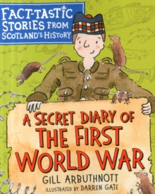 A Secret Diary of the First World War : Fact-tastic Stories from Scotland's History, Paperback / softback Book