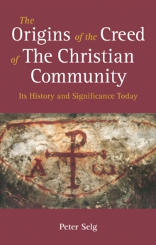 The Origins of the Creed of the Christian Community : Its History and Significance Today, Paperback / softback Book