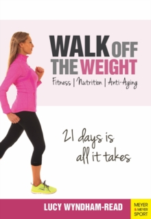 Walk off the Weight : Fitness, Nutrition, Anti-Aging 21 Days is All it Takes, Paperback Book