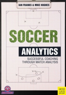 Soccer Analytics : Successful Coaching Through Match Analyses, Paperback Book
