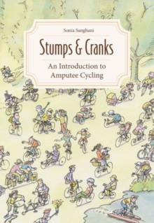 Stumps and Cranks : An Introduction to Amputee Cycling, Paperback Book