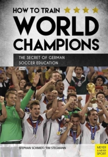 How to Train World Champions : The Secret of German Soccer Education, Paperback Book